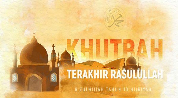 Khutbah dan Wasiat Terakhir Rasulullah Saat Haji Wada' Untuk Seluruh Ummatnya